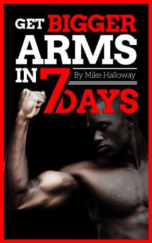 Get Bigger Arms In 7 Days: Increase the size of your biceps & (Bigger Arms)