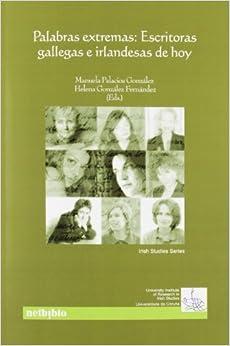 Manuela Palacios González - Palabras Extremas Escritoras Gall: Escritoras Gallegas E Irlandesas De Hoy