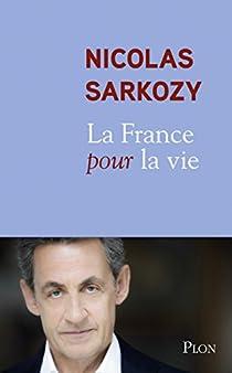 La France pour la vie par Sarkozy