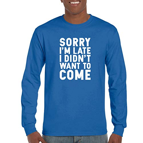 Crazy Bros Tees CBTWear Sorry I'm Late, I Didn't Want to Come - Funny Sarcastic Graphic Tee - Office Humor Long Sleeve(Large, Royal (Best Bro Rings)