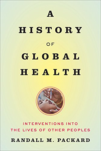 A History of Global Health: Interventions into the Lives of Other Peoples (Life Health)