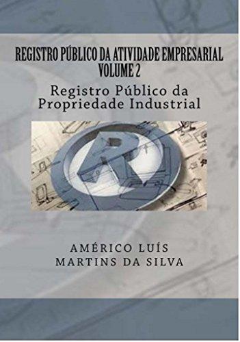 REGISTRO PÚBLICO DA ATIVIDADE EMPRESARIAL - VOLUME 2: Registro Público da Propriedade Industrial