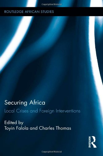 Securing Africa: Local Crises and Foreign Interventions (Routledge African Studies)