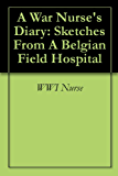 A War Nurse's Diary: Sketches From A Belgian Field Hospital