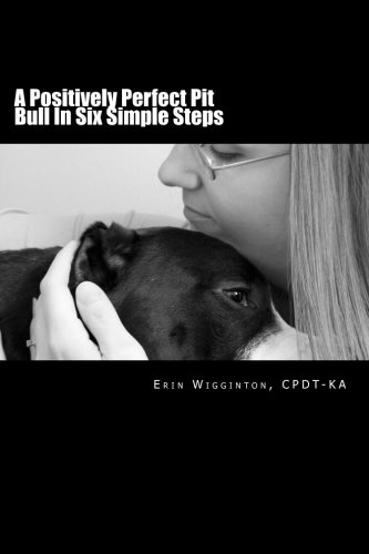 Bull Puppy Pit Care - A Positively Perfect Pit Bull In Six Simple Steps