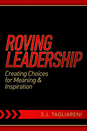 Roving Leadership: Creating Choices For Meaning & Inspiration by S.J. Tagliareni ebook deal
