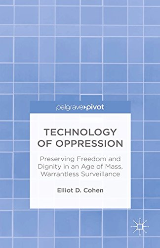 Technology of Oppression: Preserving Freedom and Dignity in an Age of Mass, Warrantless Surveillance Pdf