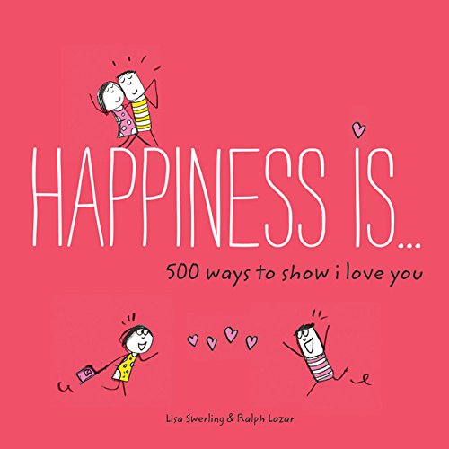 Happiness Is . . . 500 Ways to Show I Love You: (Cute Boyfriend or Girlfriend Gift, Things I Love About You Book) (Good Valentines Day Gifts For Long Distance Relationships)