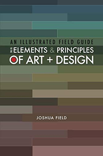 An Illustrated Field Guide to the Elements and Principles of Art + Design