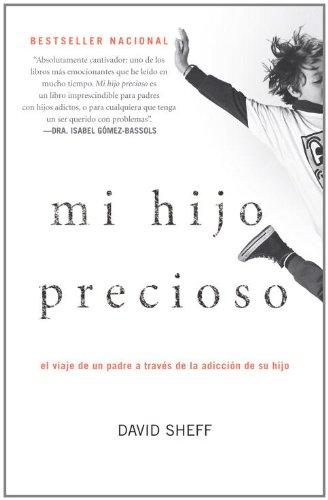 Mi hijo precioso: El viaje de un padre a traves de la adiccion de su hijo (Spanish Edition)