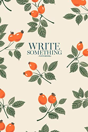 Notebook - Write something: Rosehip berries notebook, Daily Journal, Composition Book Journal, College Ruled Paper, 6 x 9 inches (100sheets) (Rose Hip Berry)