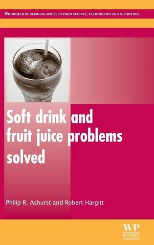 Soft Drink and Fruit Juice Problems Solved (Woodhead Publishing Series in Food Science, Technology and Nutrition) by Philip Ashurst, Robert Hargitt