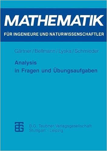Analysis in Fragen und Übungsaufgaben (Mathematik für Ingenieure und Naturwissenschaftler) (German Edition) (Mathematik für Ingenieure und Naturwissenschaftler, Ökonomen und Landwirte)