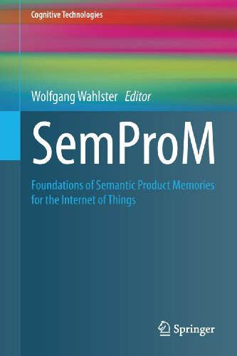 Download SemProM: Foundations of Semantic Product Memories for the Internet of Things (Cognitive Technologies) Pdf