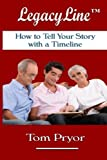 img - for LegacyLineTM: How to Tell Your Story with a Timeline by Tom Pryor (2015-05-22) book / textbook / text book