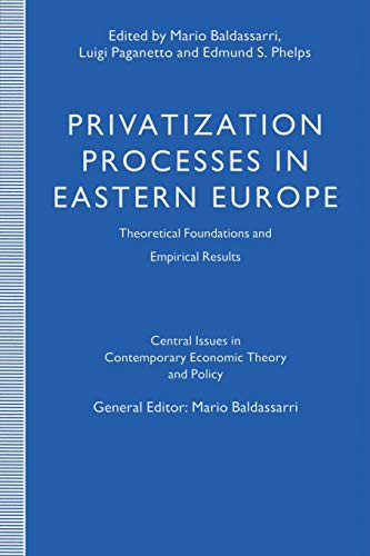 Privatization Processes in Eastern Europe: Theoretical Foundations and Empirical Results (Central Issues in Contemporary Economic Theory and Policy)