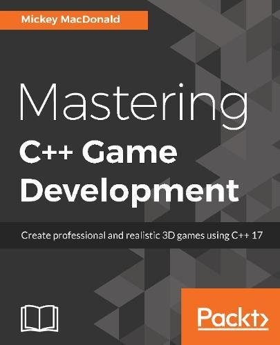 Mastering C++ Game Development: Create professional and realistic 3D games using C++ 17 by Packt Publishing