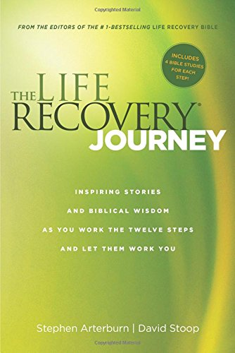 The Life Recovery Journey: Inspiring Stories and Biblical Wisdom for Your Journey through the Twelve Steps