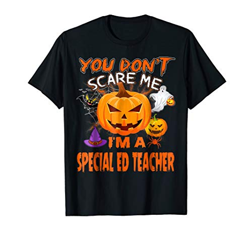 You Don't Scare Me I'm A Special Ed Teacher T Shirt