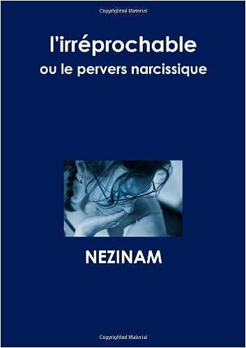 Lire L'irréprochable ou le Pervers Narcissique pdf ebook