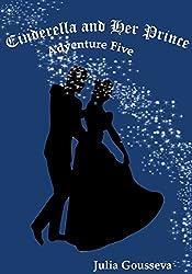 Cinderella and Her Prince: Adventure Five (Adventures of Alex and Katie Book 5)