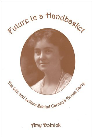 Future in Handbasket: The Life and Letters Behind Carney's House Party by Amy Dolnick (2002-10-15)