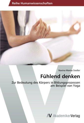 Read Online Fühlend denken: Zur Bedeutung des Körpers in Bildungsprozessen am Beispiel von Yoga (German Edition) ebook