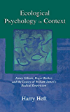 Ecological Psychology in Context: James Gibson, Roger Barker, and the Legacy of William James's Radical Empiricism (Resources for Ecological Psychology)