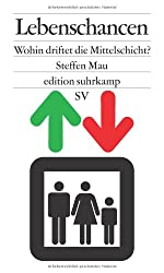 Lebenschancen: Wohin driftet die Mittelschicht? (edition suhrkamp)