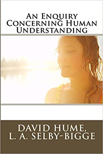 a literary analysis of an inquiry concerning human understanding by david hume Hume's understanding of the human reasoning is based on the belief that it is a reflection of our perceptions when a human being looks around, touches, and examines objects and events of the world, they dent reflections in his mind thus, the world obtains its existence in our memory and.
