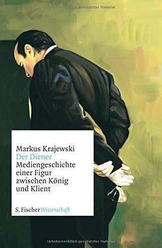 Der Diener: Mediengeschichte einer Figur zwischen König und Klient (Fischer Wissenschaft)