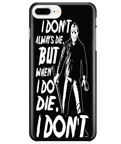 iPhone 7 Plus/7s Plus/8 Plus Case, I Don't Always Die Case for Apple iPhone 7 Plus/7s Plus/8 Plus, Jason Voorhees iPhone Case (iPhone 7 Plus/7s Plus/8 Plus Case - -