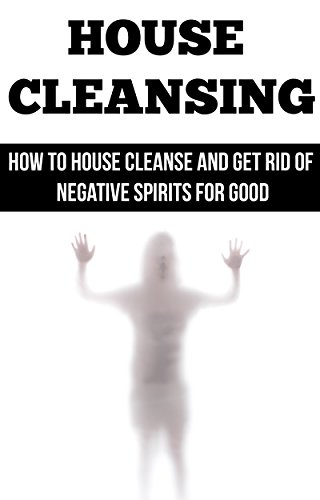 House Cleansing: How to House Cleanse and Get Rid of Negative Spirits for Good by [Delvin, Sharon]