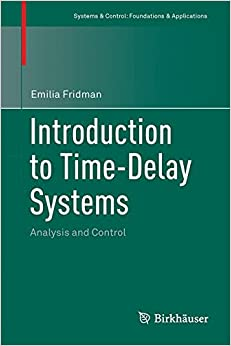 Introduction to Time-Delay Systems: Analysis and Control (Systems & Control: Foundations & Applications)