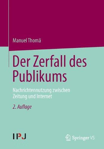 Der Zerfall des Publikums: Nachrichtennutzung Zwischen Zeitung Und Internet (German Edition)