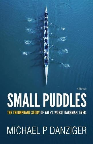 Download Small Puddles: The Triumphant Story of Yale's Worst Oarsman. Ever. pdf