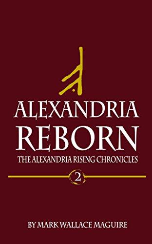 Alexandria Reborn: An Action and Adventure Suspense Thriller: Book 2 of The Alexandria Rising Chronicles