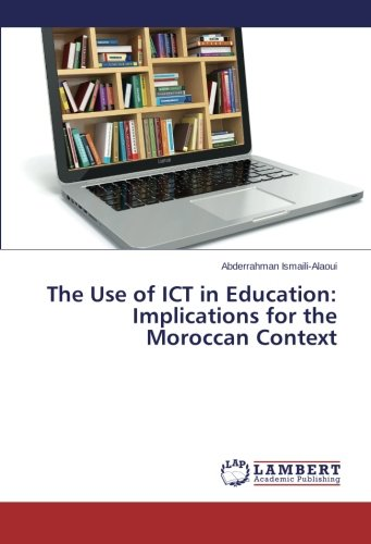 Read Online The Use of ICT in Education: Implications for the Moroccan Context PDF