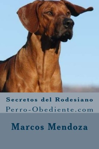 Secretos del Rodesiano: Perro-Obediente.com (Spanish Edition) [Marcos Mendoza] (Tapa Blanda)