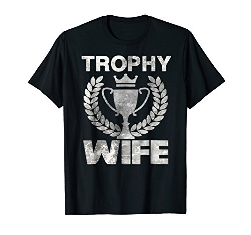 Trophy Wife T-shirt Funny Mother's Day Gift T-Shirt