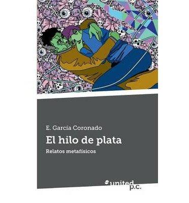 Download { [ EL HILO DE PLATA (SPANISH) ] } E Garcia Coronado ( AUTHOR ) May-20-2014 Paperback ebook