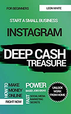 INSTAGRAM DEEP CASH TREASURE: Power based jobs ideas how to make money online right now with fast social media marketing secrets for beginners to unlock work from home and start a small business