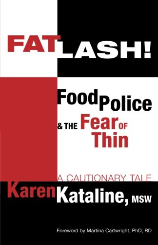 Fatlash!: Food Police and the Fear of Thin--A Cautionary Tale