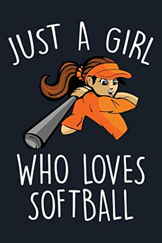 Just A girl Who Loves Softball: Softball Journal For Girls, A Lined Notebook For Taking Notes And Journaling, Softball Gift For Daughter.