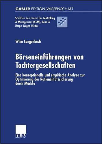 Börseneinführungen von Tochtergesellschaften: Eine Konzeptionelle und Empirische Analyse zur Optimierung der Rationalitätssicherung durch Märkte ... Center for Controlling and Management (CCM))