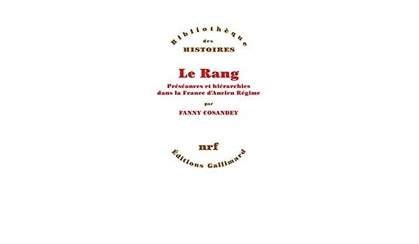 Préséances et hiérarchies dans la France dAncien Régime (Bibliothèque des histoires) (French Edition) eBook: Fanny Cosandey: Kindle Store