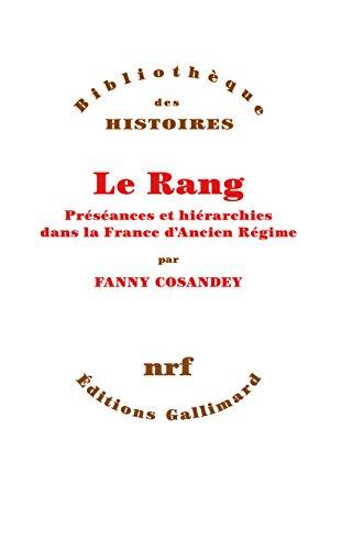 Le Rang. Préséances et hiérarchies dans la France dAncien Régime (Bibliothèque des
