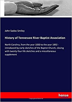 Book History of Tennessee River Baptist Association: North Carolina, from the year 1830 to the year 1892 - introduced by early sketches of the Baptist ... life sketches and a miscellaneous supplement