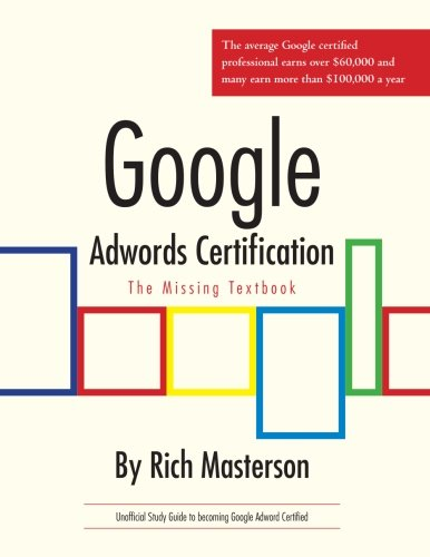 Google Adwords Certification Study Guide: The Missing Textbook