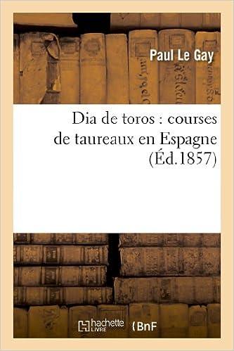Dia de toros : courses de taureaux en Espagne pdf, epub ebook
